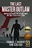 img - for The Last Master Outlaw: How He Outfoxed the FBI Six Times But Not A Cold Case Team book / textbook / text book