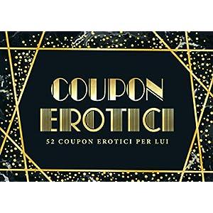 Coupon erotici: 52 coupon erotici per lui: Un blocchetto di coupon unico e divertente per un marito o partner che ha già…