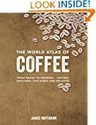 #7: The World Atlas of Coffee: From Beans to Brewing - Coffees Explored, Explained and Enjoyed