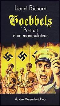 Goebbels. Portrait d'un manipulateur par Lionel Richard