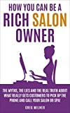 img - for How You Can Be A Rich Salon Owner: The Myths, the Lies and the Real Truth About What Really Gets Customers to Pick Up the Phone and Call Your Salon or Spa! book / textbook / text book