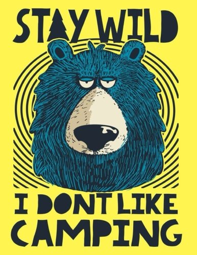 Stay Wild I Don't Like Camping: Camping Travel Log Camping Journal For Kids Record Adventure Travel Journal for Kids Vacation Diary Doodles for Size (Camping Travel For Kids) (Volume 3)