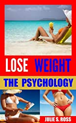 Lose Weight, The Psychology /  Easy Way To Lose Weight (How To Survive As A Woman (Trilogy) Book 4) (English Edition)