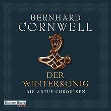 Der Winterkönig (Die Artus-Chroniken 1) Hörbuch von Bernard Cornwell Gesprochen von: Gerd Köster