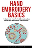 Hand Embroidery Basics: For Beginners! - How To Hand Embroidery Basic Stitches, Plus Amazing Tips And Techniques!