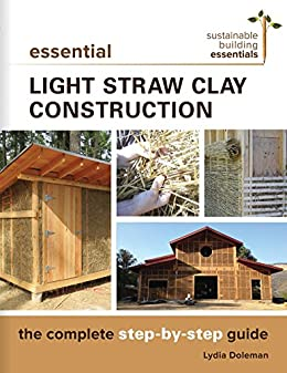 Essential light straw clay construction the complete step by step essential light straw clay construction the complete step by step guide sustainable fandeluxe Image collections