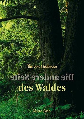 Die andere Seite des Waldes Gebundenes Buch – 1. März 2008 Tim von Lindenau Neue Erde 3890602703 Garten