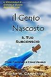 img - for Il Genio Nascosto: Il Tuo Subconscio. Come Funziona e Come Usarlo by Mr. Harry W Carpenter (2014-03-01) book / textbook / text book