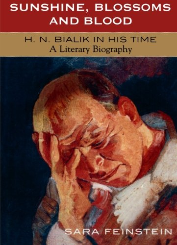 Sunshine, Blossoms and Blood: H.N. Bialik In His Time: A Literary (Sunshine Blossoms)