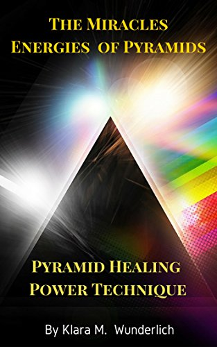 The Miracles Energies  of Pyramids : Pyramid Healing Power