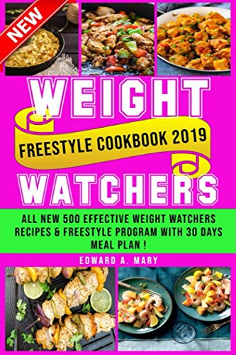 New Wеight Wаtсhеrѕ Freestyle Cookbook 2019: All New 500 Effесtivе Wеight Watchers rесiреѕ & Freestyle Program With 30 Days Meal Plan ! by Edward A. Mary