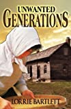 Unwanted Generations, Lorrie Bartlett, 1462680577