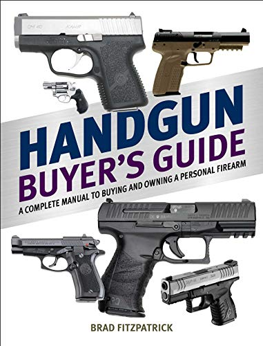 Handgun Buyer's Guide: A Complete Manual to Buying and Owning a Personal Firearm ()