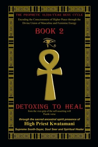 Download The Prophetic12,594-Year Benu Cycle: Encoding the Consciousness of Higher Peace through the Divine Union of Masculine and Feminine Energy  Book 2  Detoxing to Heal Part 1 PDF