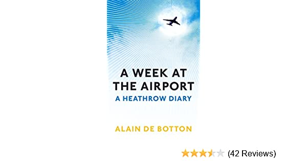 A Week At The Airport A Heathrow Diary Kindle Edition By Alain