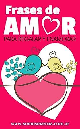 Frases de Amor: Para regalar y enamorar (Colección Enamorar nº 1 ...