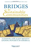 Bridges to Sustainable Communities : A system-wide, cradle-to-grave approach to ending poverty in America, DeVol, Philip E., 1934583383
