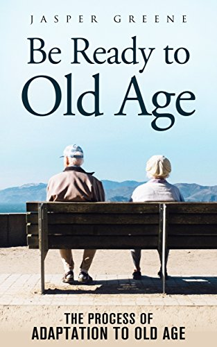 8db1d5fd11ee Be Ready to Old Age  The Process of Adaptation to Old Age by  Greene