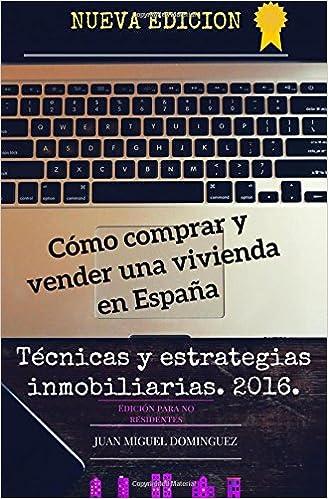 Cómo comprar y vender una vivienda en España.: Técnicas y ...
