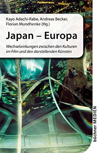 - Japan - Europa: Wechselwirkungen zwischen den Kulturen im Film und den darstellenden Künsten (German Edition)