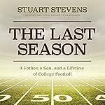 The Last Season: A Father, a Son, and a Lifetime of College Football | Stuart Stevens