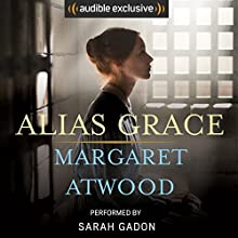 Alias Grace Audiobook by Margaret Atwood Narrated by Sarah Gadon, Margaret Atwood