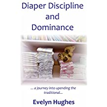 Diaper Discipline and Dominance: ... a journey into upending the traditional ...