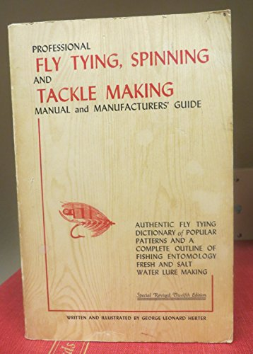 Professional fly tying,: Spinning, and tackle making manual and manufacturers' guide. [Authentic fly tying dictionary of popular patterns and a ... entomology, fresh and salt water lure making