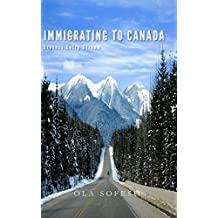 Immigrating to Canada through the Express Entry Stream (Living the Canadian dream Book 1)