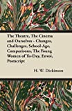 The Theatre, the Cinema and Ourselves - Changes, Challenges, School-Age, Comparisons, the Young Women of to-Day, Envoi, Postscript, Cyril Bruyn Andrews, 1447439546