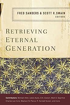 Retrieving Eternal Generation by [Sanders, Fred, Swain, Scott R.]