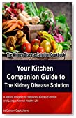 The Kidney Disease Solution Book(Your Kitchen Companion Guide to The Kidney Disease Solution) - A Natural Program for Regaining Kidney Function and Living a Normal Healthy Life