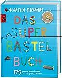 Das Super-Bastelbuch: 175 geniale Kreativideen für neugierige Kinder