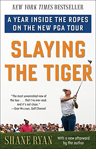 Slaying the Tiger: A Year Inside the Ropes on the New PGA Tour ()