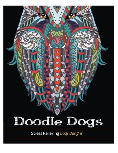 Doodle Dogs Coloring Books For Adults Featuring Over 30 Stress Relieving Dogs Designs
