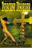 Indecent Disorder, Donald William Cashen, 0595154883
