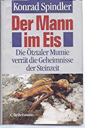 Der Mann im Eis: Die Otztaler Mumie verrat die Geheimnisse der Steinzeit (German Edition)