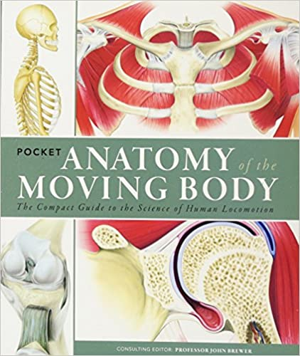Pocket Anatomy Of The Moving Body The Compact Guide To The Science