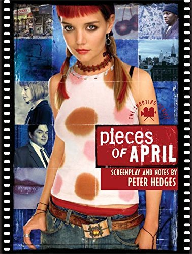 Pieces of April: The Shooting Script by Peter Hedges (2003-09-08)