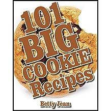 101 BIG COOKIE Recipe Cookbook Featuring Chocolate Chip Cookies, Sugar Cookies,Chrismas Cookies, Sugar Free Recipes, Sugar Free Vegan Cookies & More (Cookbooks 1)