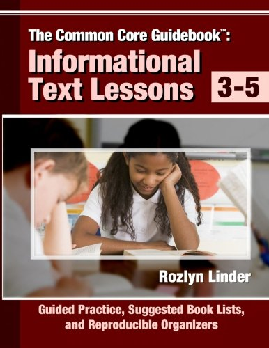- The Common Core Guidebook: Informational Text Lessons, Guided Practice, Suggested Book Lists, and Reproducible Organizers, Grades 3-5