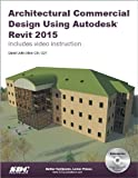 Architectural Commercial Design Using Autodesk Revit 2015, Stine, Daniel John, 1585038814