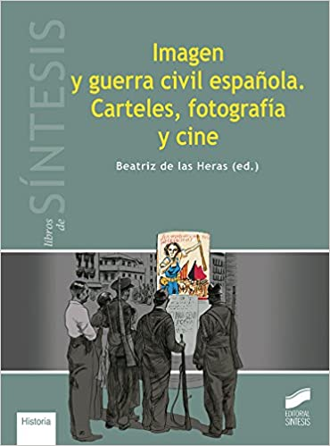 Imagen y guerra civil española. Carteles, fotografía y cine Libros ...