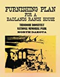 img - for Furnishing Plan for a Badlands Ranch House: Theodore Roosevelt National Memorial Park, North Dakota book / textbook / text book