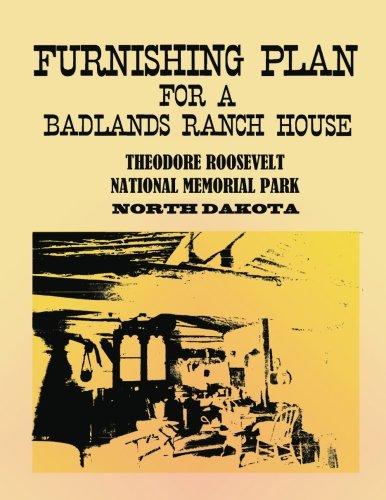 Furnishing Plan for a Badlands Ranch House:  Theodore Roosevelt National Memorial Park, North Dakota