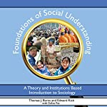 Foundations of Social Understanding: A Theory and Institutions Based Introduction to Sociology | Thomas Burns,Edward Kick,Dallos Paz