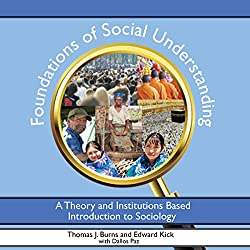Foundations of Social Understanding: A Theory and Institutions Based Introduction to Sociology