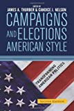 Campaigns and Elections American Style, James A. Thurber and Candice J. Nelson, 0813341817