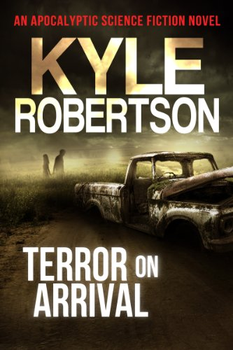 Book: Terror on Arrival - An Apocalyptic Science Fiction Novel by Kyle Robertson