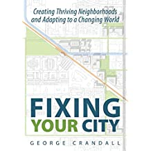 Fixing Your City: Creating Thriving Neighborhoods and Adapting to a Changing World